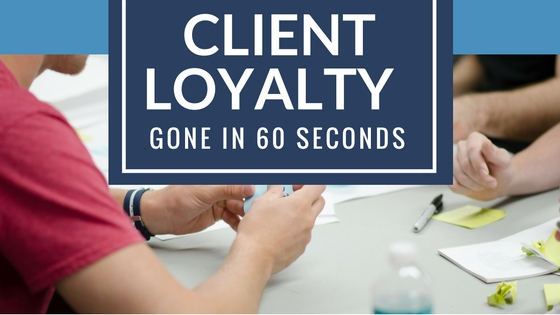 Client Loyalty – Gone in 60 Seconds