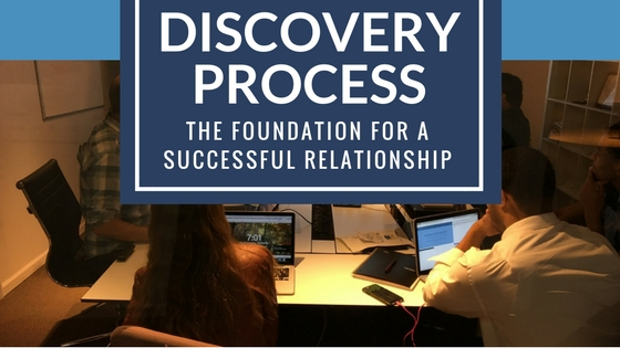 The Discovery Process is The Foundation For a Successful Relationship