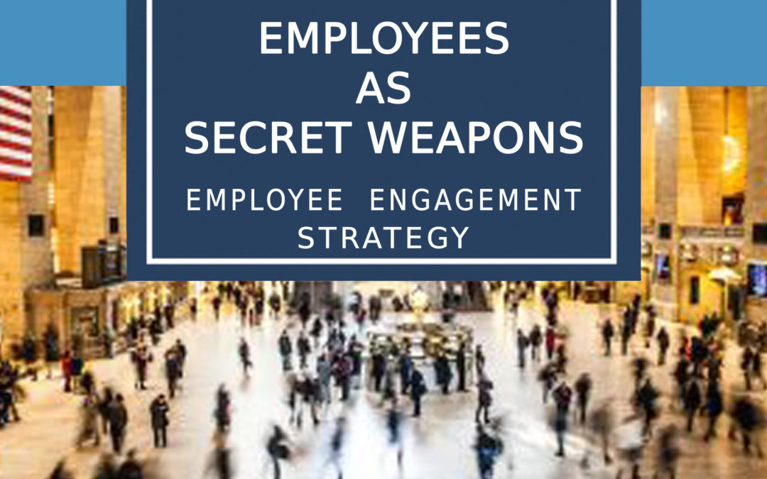 Employees As Secret Weapons