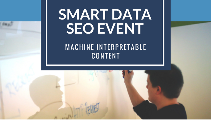 Smart Data SEO Event on Machine Interpretable Content
